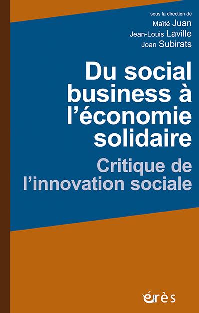Du social business à l'économie solidaire  Critique de l'innovation sociale